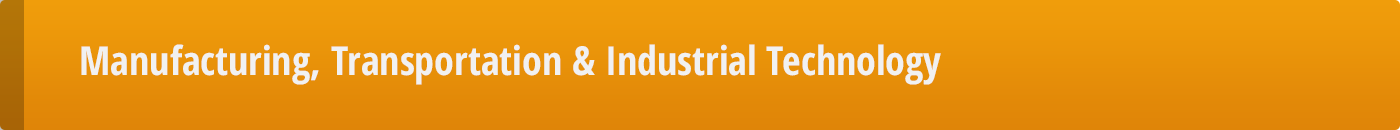 Manufacturing, Transportation & Industrial Technology