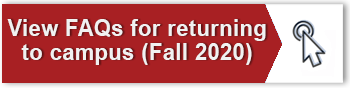 FAQ FOR RETURNING TO CAMPUS FOR FALL 2020