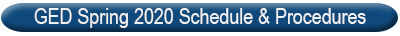 GED Spring 2020 Schedule & Procedures