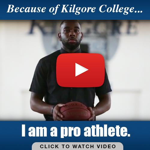 Because of Kilgore College...I am a pro athlete.